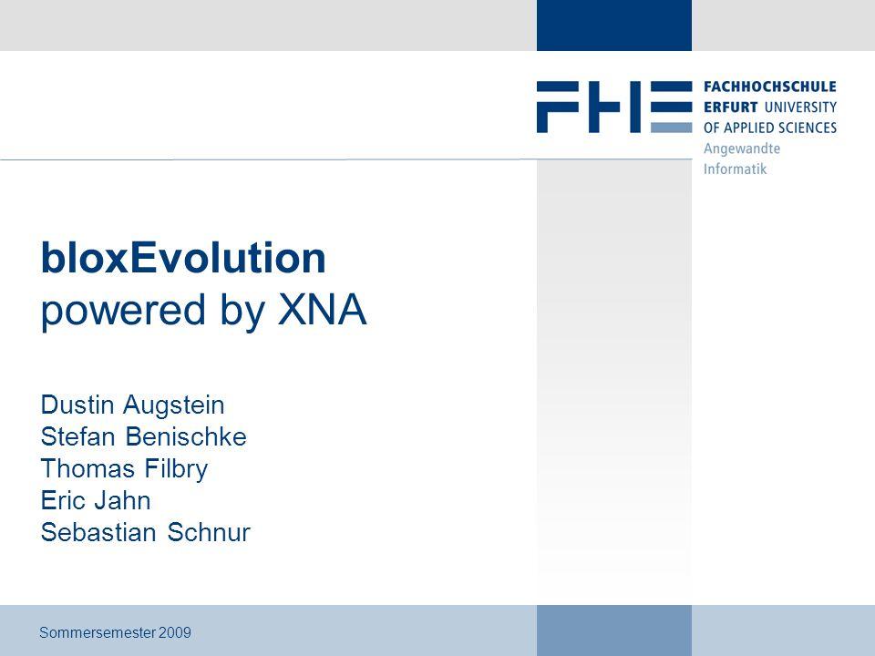 bloxEvolution powered by XNA Dustin Augstein Stefan Benischke Thomas Filbry Eric Jahn Sebastian Schnur Sommersemester 2009