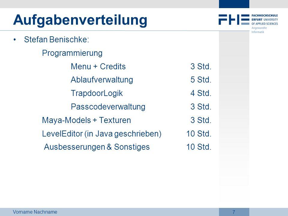 Vorname Nachname 7 Aufgabenverteilung Stefan Benischke: Programmierung Menu + Credits 3 Std. Ablaufverwaltung 5 Std. TrapdoorLogik 4 Std. Passcodeverw