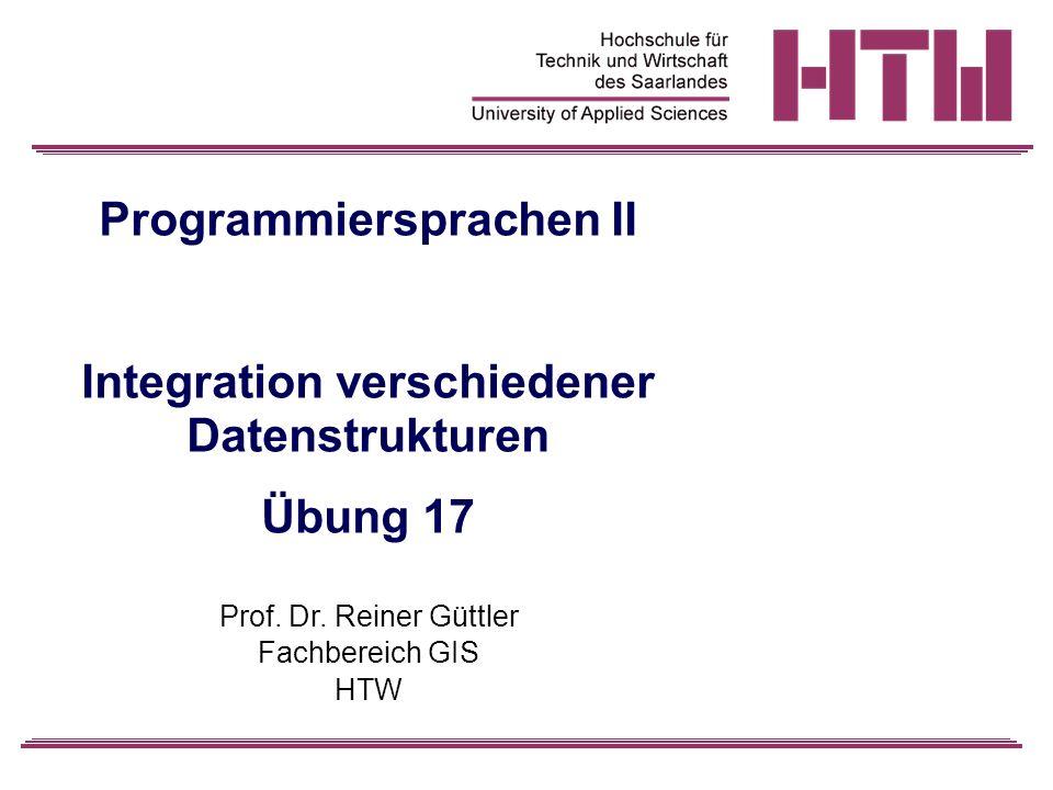 Programmiersprachen II Integration verschiedener Datenstrukturen Übung 17 Prof.