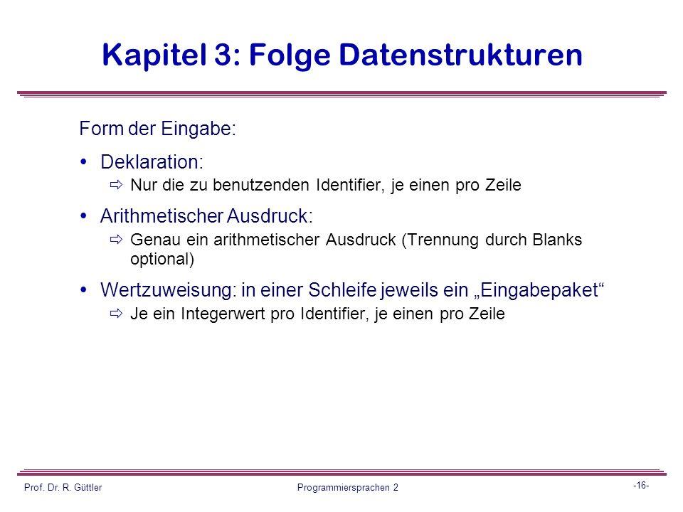 -15- Prof. Dr. R. Güttler Programmiersprachen 2 Kapitel 3: Folge Datenstrukturen Dazu benötigen sie: Symboltabelle (Hash-Tabelle) expression-tree (bin