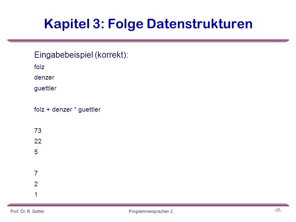 -16- Prof. Dr. R. Güttler Programmiersprachen 2 Kapitel 3: Folge Datenstrukturen Form der Eingabe: Deklaration: Nur die zu benutzenden Identifier, je