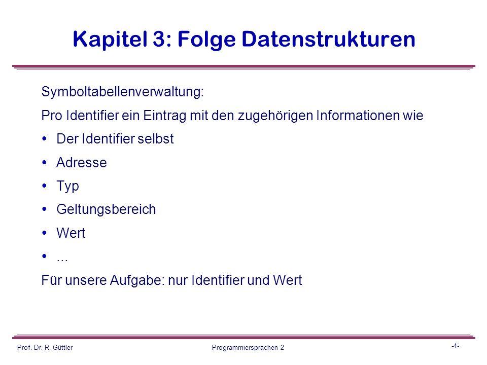 -3- Prof. Dr. R. Güttler Programmiersprachen 2 Kapitel 3: Folge Datenstrukturen Hintergrund: Von den verschiedenen Modulen eines Compilers sind zwei a