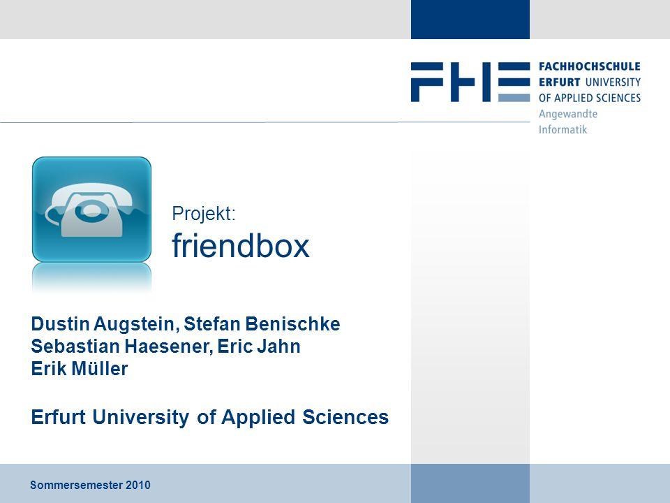 Dustin Augstein, Stefan Benischke Sebastian Haesener, Eric Jahn Erik Müller Erfurt University of Applied Sciences Sommersemester 2010 Projekt: friendb