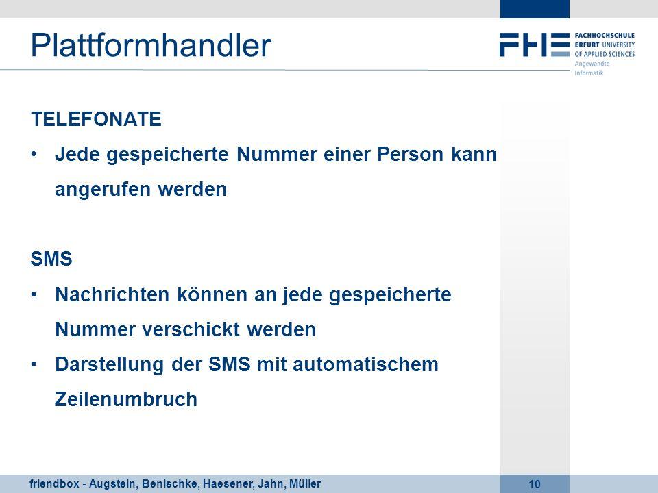 friendbox - Augstein, Benischke, Haesener, Jahn, Müller 10 Plattformhandler TELEFONATE Jede gespeicherte Nummer einer Person kann angerufen werden SMS