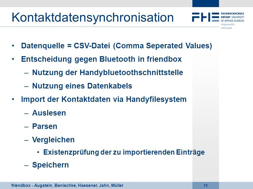 friendbox - Augstein, Benischke, Haesener, Jahn, Müller 11 Kontaktdatensynchronisation Datenquelle = CSV-Datei (Comma Seperated Values) Entscheidung g