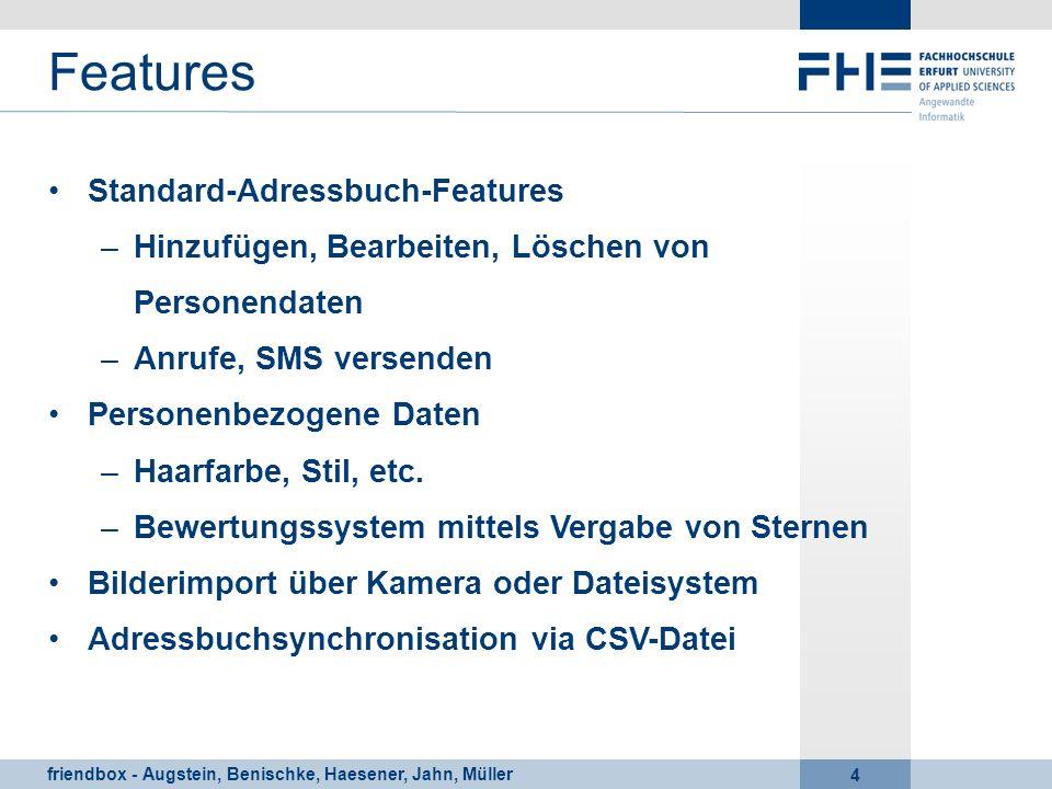 friendbox - Augstein, Benischke, Haesener, Jahn, Müller 4 Features Standard-Adressbuch-Features –Hinzufügen, Bearbeiten, Löschen von Personendaten –An
