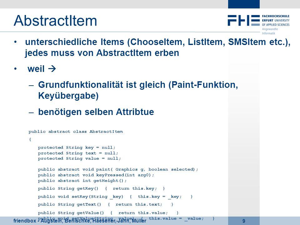 friendbox - Augstein, Benischke, Haesener, Jahn, Müller 9 AbstractItem unterschiedliche Items (ChooseItem, ListItem, SMSItem etc.), jedes muss von Abs