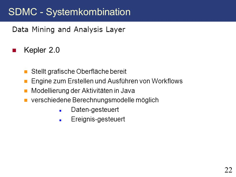 22 SDMC - Systemkombination Data Mining and Analysis Layer Kepler 2.0 Stellt grafische Oberfläche bereit Engine zum Erstellen und Ausführen von Workfl