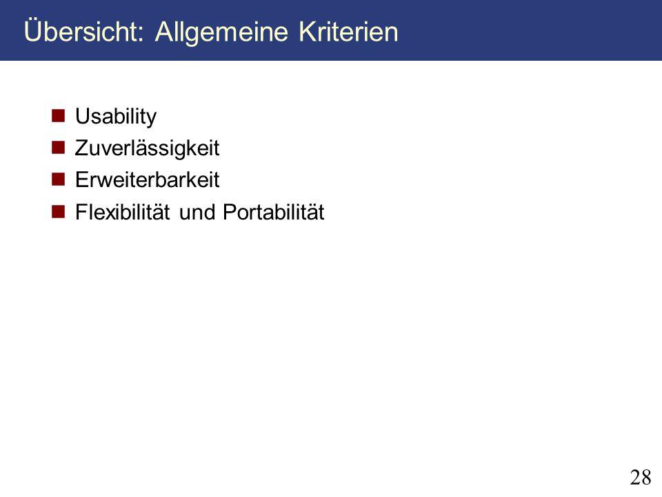 28 Übersicht: Allgemeine Kriterien Usability Zuverlässigkeit Erweiterbarkeit Flexibilität und Portabilität