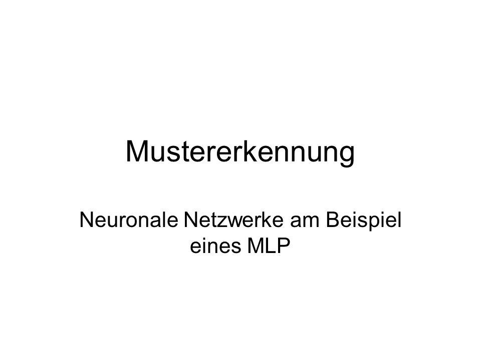 Mustererkennung Neuronale Netzwerke am Beispiel eines MLP