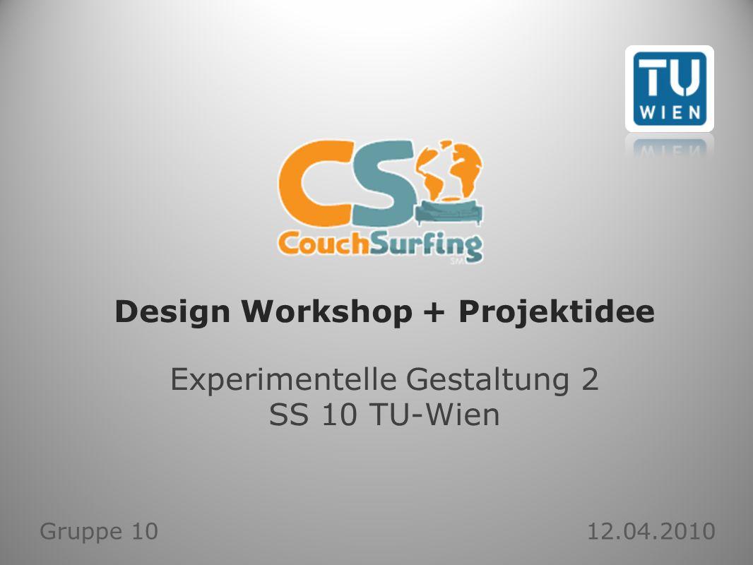 Design Workshop + Projektidee Experimentelle Gestaltung 2 SS 10 TU-Wien Gruppe 10 12.04.2010