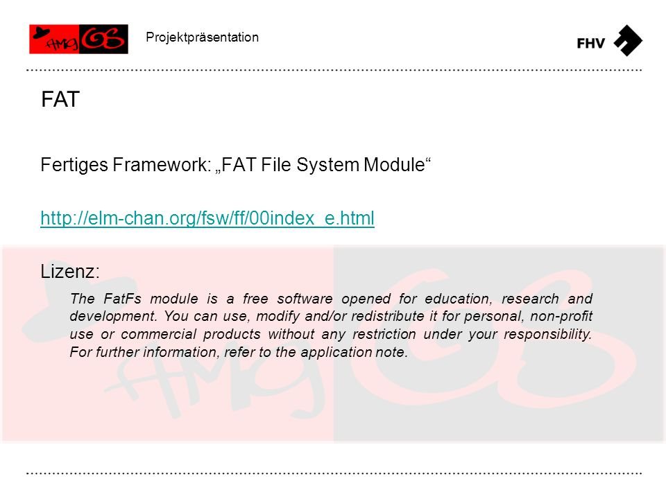 Fertiges Framework: FAT File System Module http://elm-chan.org/fsw/ff/00index_e.html Lizenz: FAT Projektpräsentation The FatFs module is a free softwa