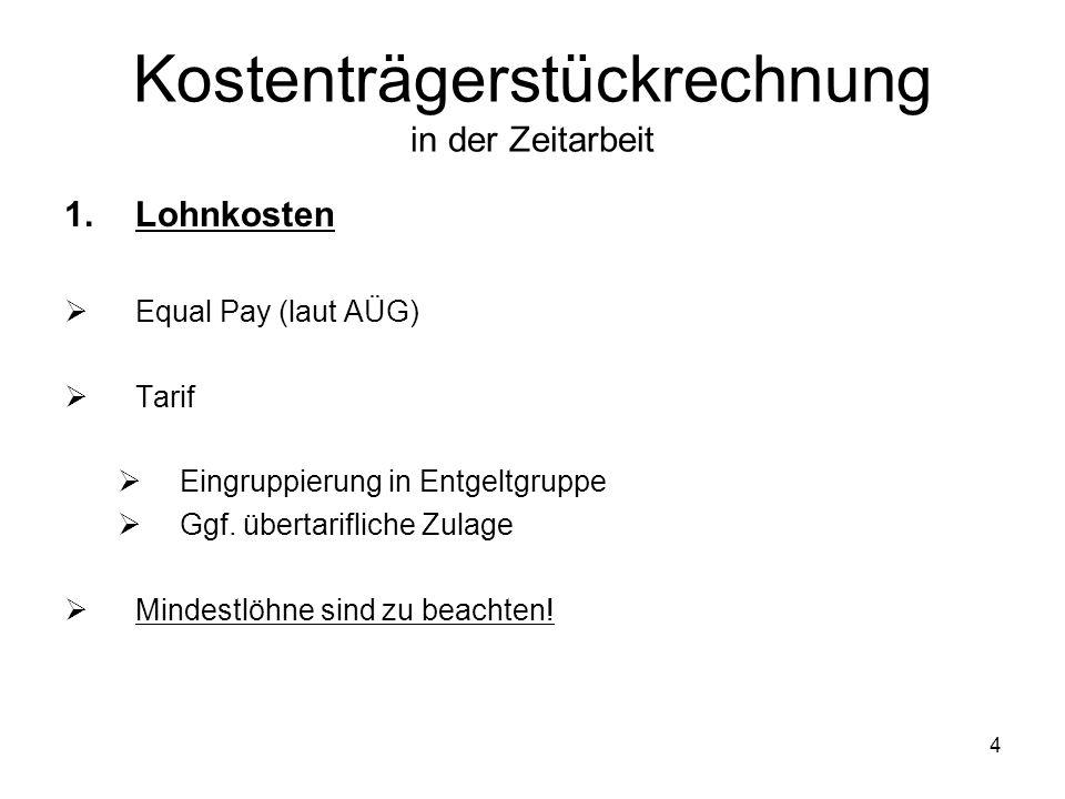 1.Lohnkosten Equal Pay (laut AÜG) Tarif Eingruppierung in Entgeltgruppe Ggf. übertarifliche Zulage Mindestlöhne sind zu beachten! Kostenträgerstückrec
