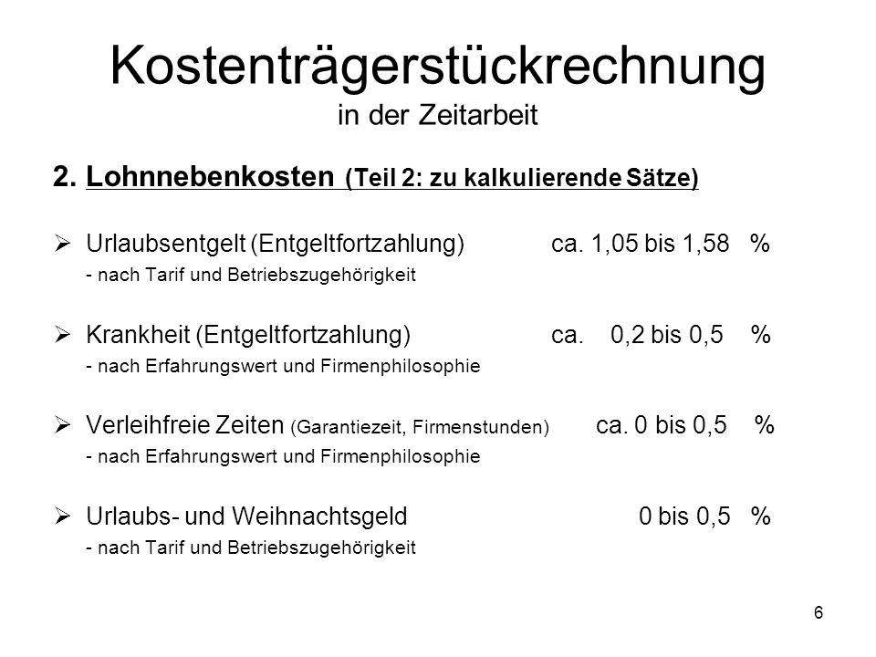 2.Lohnnebenkosten (Teil 2: zu kalkulierende Sätze) Urlaubsentgelt (Entgeltfortzahlung) ca. 1,05 bis 1,58 % - nach Tarif und Betriebszugehörigkeit Kran