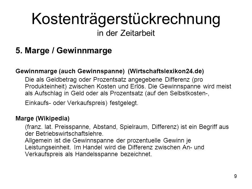 5. Marge / Gewinnmarge Gewinnmarge (auch Gewinnspanne) (Wirtschaftslexikon24.de) Die als Geldbetrag oder Prozentsatz angegebene Differenz (pro Produkt