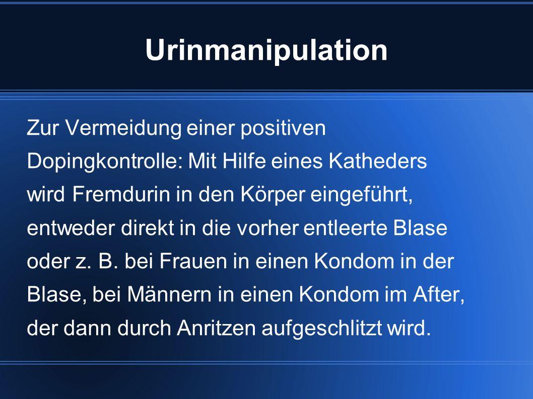 Urinmanipulation Zur Vermeidung einer positiven Dopingkontrolle: Mit Hilfe eines Katheders wird Fremdurin in den Körper eingeführt, entweder direkt in die vorher entleerte Blase oder z.