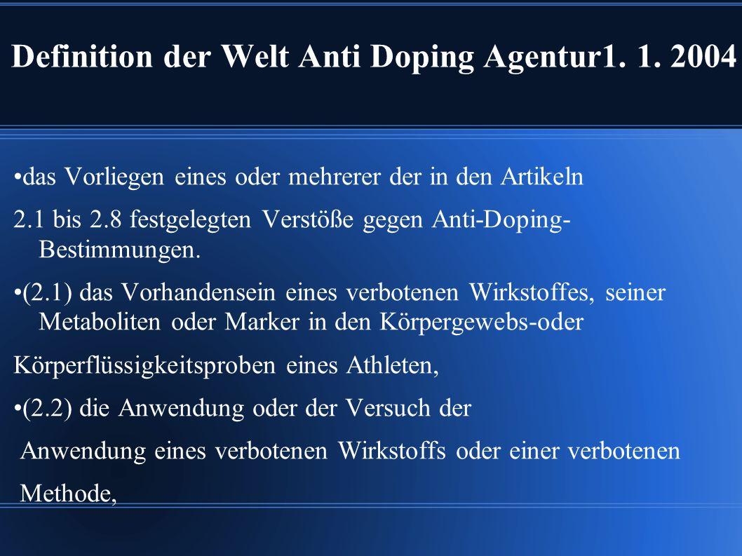 Definition der Welt Anti Doping Agentur1. 1. 2004 das Vorliegen eines oder mehrerer der in den Artikeln 2.1 bis 2.8 festgelegten Verstöße gegen Anti-D