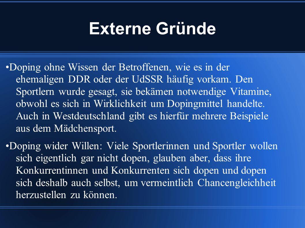 Externe Gründe Doping ohne Wissen der Betroffenen, wie es in der ehemaligen DDR oder der UdSSR häufig vorkam.