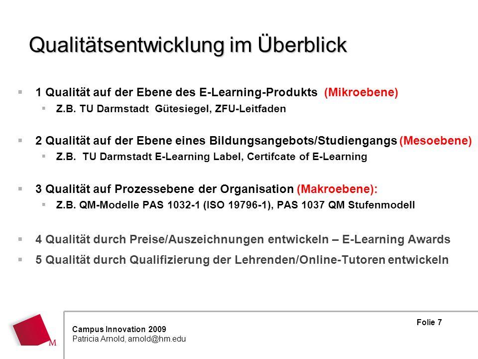 Folie 7 Campus Innovation 2009 Patricia Arnold, arnold@hm.edu Qualitätsentwicklung im Überblick 1 Qualität auf der Ebene des E-Learning-Produkts (Mikroebene) Z.B.