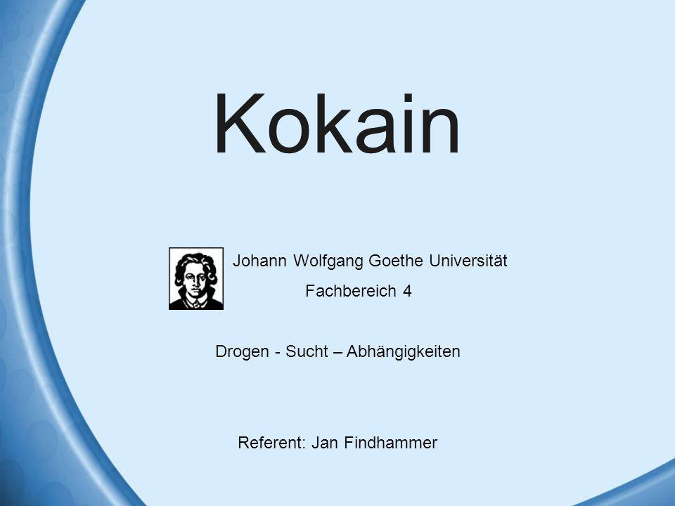 Kokain Johann Wolfgang Goethe Universität Fachbereich 4 Drogen - Sucht – Abhängigkeiten Referent: Jan Findhammer