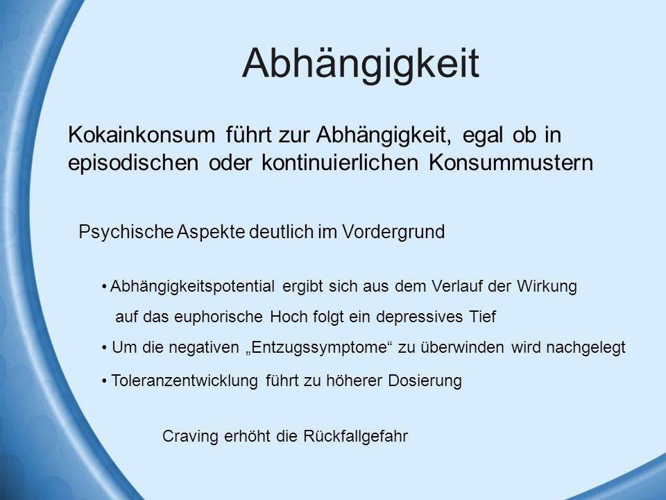 Abhängigkeit Kokainkonsum führt zur Abhängigkeit, egal ob in episodischen oder kontinuierlichen Konsummustern Psychische Aspekte deutlich im Vordergru