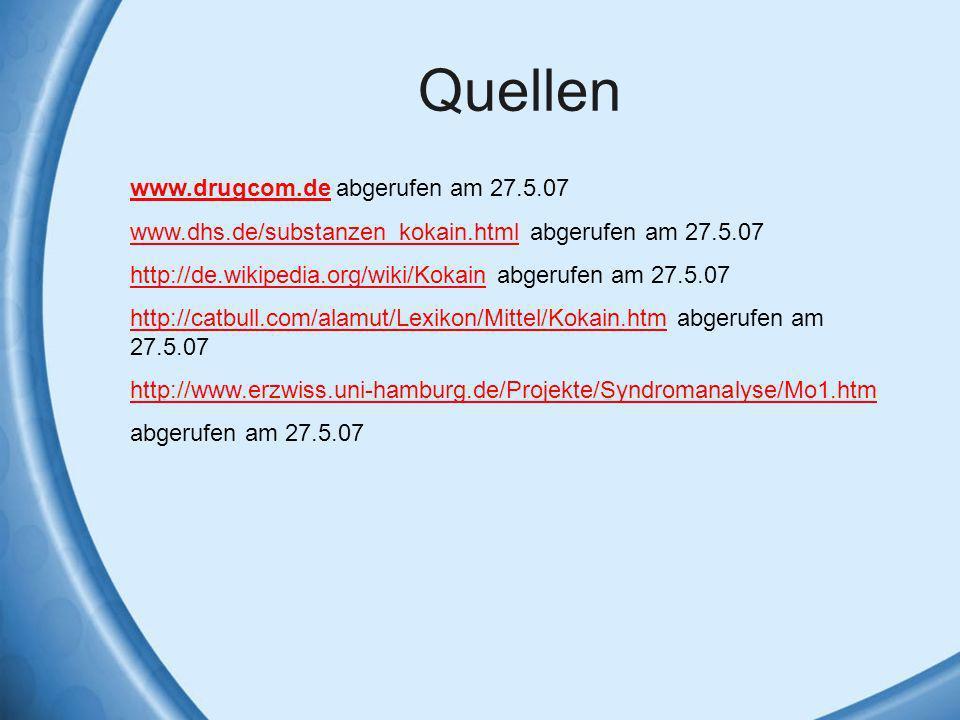 Quellen www.drugcom.dewww.drugcom.de abgerufen am 27.5.07 www.dhs.de/substanzen_kokain.htmlwww.dhs.de/substanzen_kokain.html abgerufen am 27.5.07 http