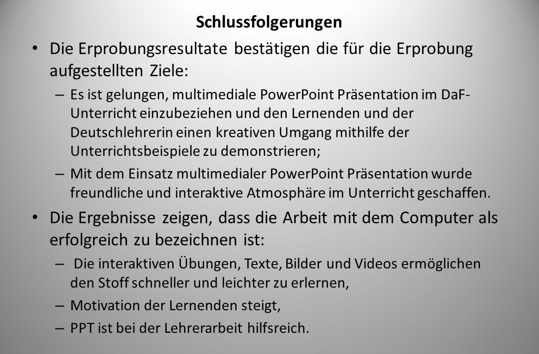 Schlussfolgerungen Die Erprobungsresultate bestätigen die für die Erprobung aufgestellten Ziele: – Es ist gelungen, multimediale PowerPoint Präsentati
