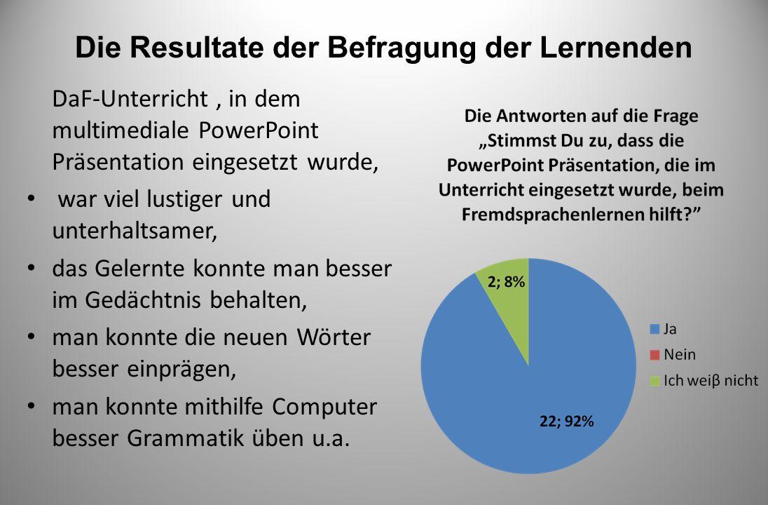 Die Resultate der Befragung der Lernenden DaF-Unterricht, in dem multimediale PowerPoint Präsentation eingesetzt wurde, war viel lustiger und unterhal