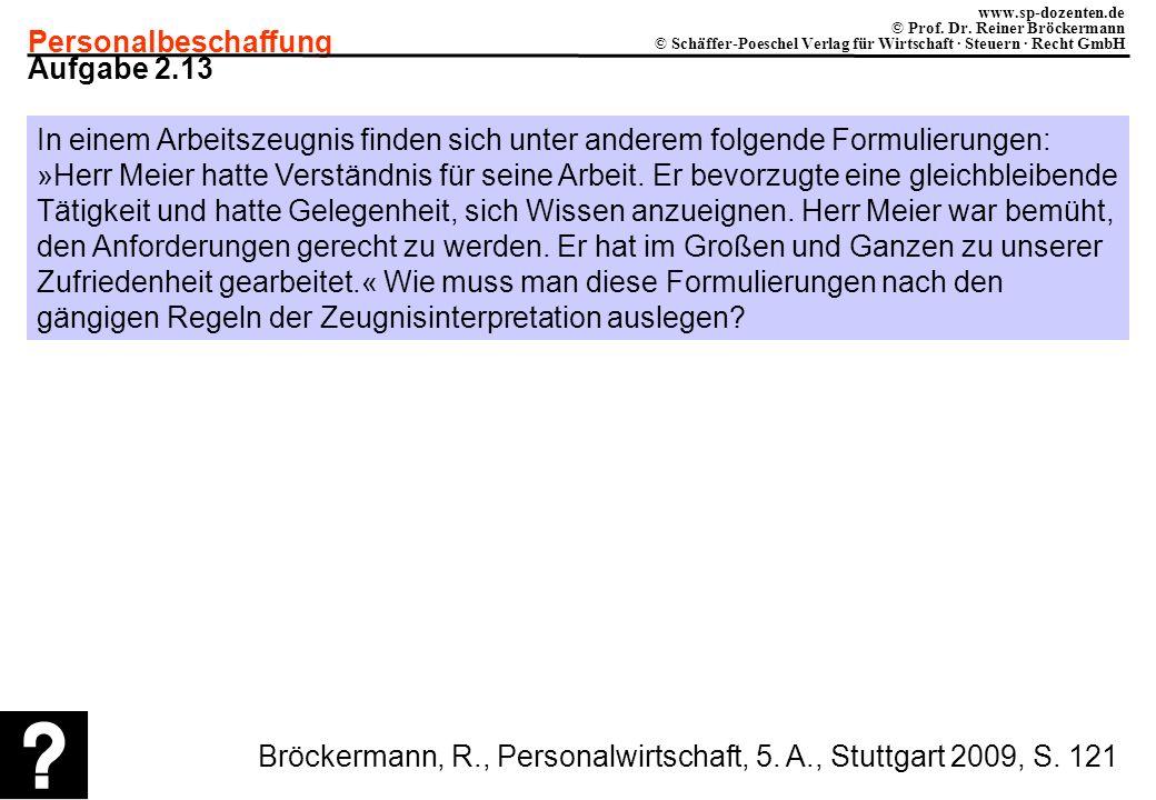 Personalbeschaffung www.sp-dozenten.de © Prof. Dr. Reiner Bröckermann © Schäffer-Poeschel Verlag für Wirtschaft · Steuern · Recht GmbH Aufgabe 2.13 In