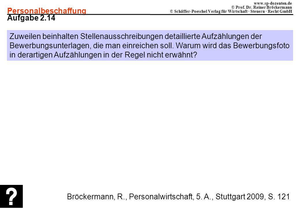 Personalbeschaffung www.sp-dozenten.de © Prof. Dr. Reiner Bröckermann © Schäffer-Poeschel Verlag für Wirtschaft · Steuern · Recht GmbH Aufgabe 2.14 Zu