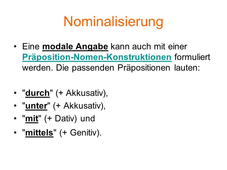 Nominalisierung Eine modale Angabe kann auch mit einer Präposition-Nomen-Konstruktionen formuliert werden. Die passenden Präpositionen lauten: Präposi