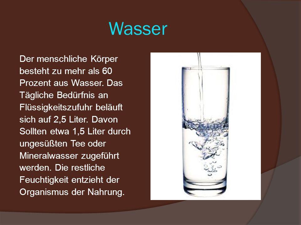 Wasser Der menschliche Körper besteht zu mehr als 60 Prozent aus Wasser.