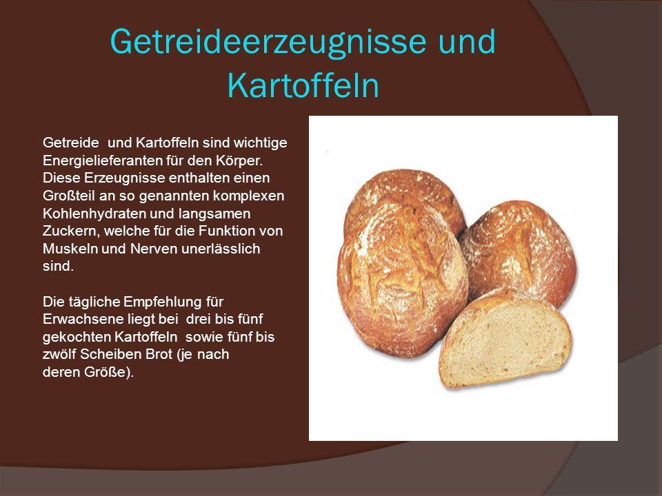 Getreideerzeugnisse und Kartoffeln Getreide und Kartoffeln sind wichtige Energielieferanten für den Körper.