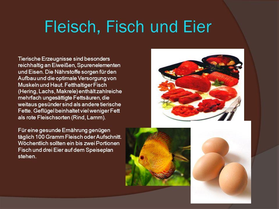 Fleisch, Fisch und Eier Tierische Erzeugnisse sind besonders reichhaltig an Eiweißen, Spurenelementen und Eisen.
