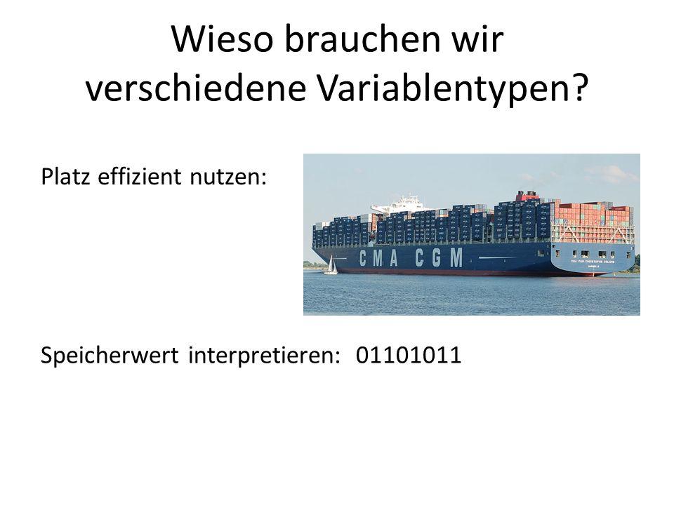 Platz effizient nutzen: Speicherwert interpretieren: 01101011 Wieso brauchen wir verschiedene Variablentypen?