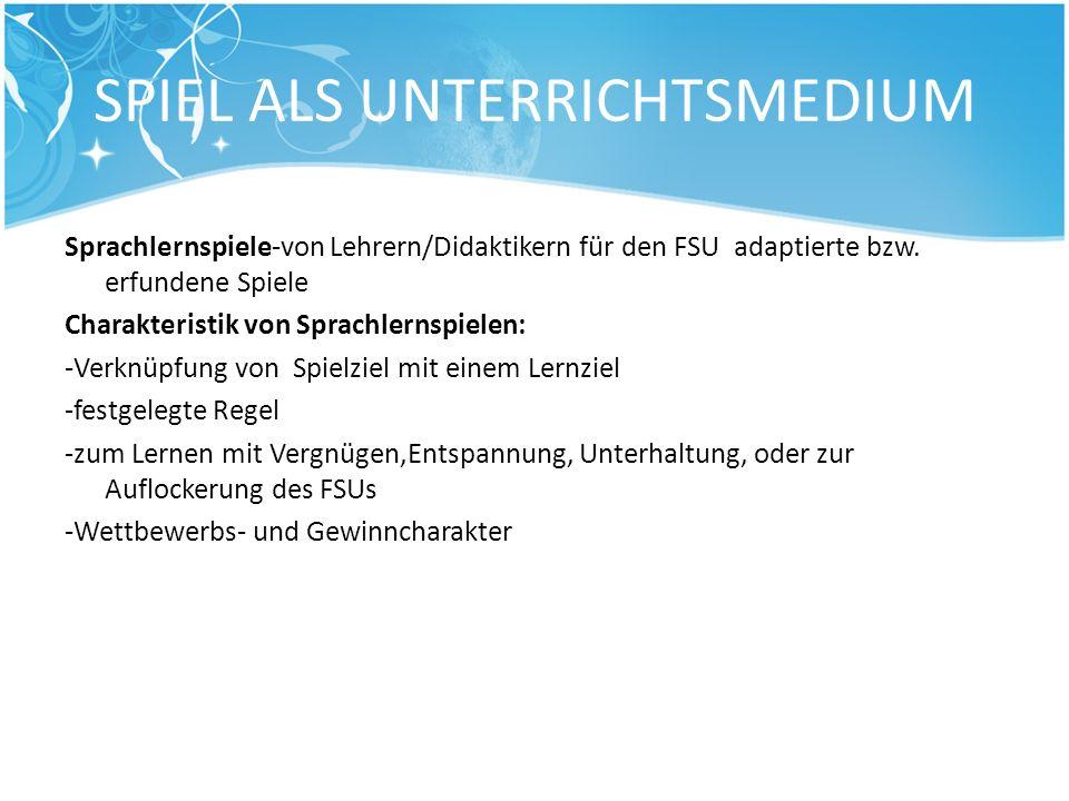 SPIEL ALS UNTERRICHTSMEDIUM Sprachlernspiele-von Lehrern/Didaktikern für den FSU adaptierte bzw. erfundene Spiele Charakteristik von Sprachlernspielen