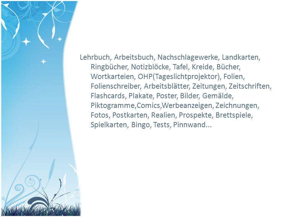 Lehrbuch, Arbeitsbuch, Nachschlagewerke, Landkarten, Ringbücher, Notizblöcke, Tafel, Kreide, Bücher, Wortkarteien, OHP(Tageslichtprojektor), Folien, F
