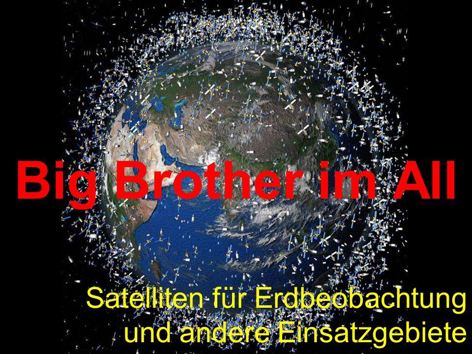 Big Brother im All Satelliten für Erdbeobachtung und andere Einsatzgebiete