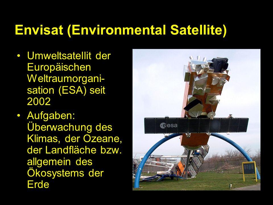 Envisat (Environmental Satellite) Umweltsatellit der Europäischen Weltraumorgani- sation (ESA) seit 2002 Aufgaben: Überwachung des Klimas, der Ozeane, der Landfläche bzw.