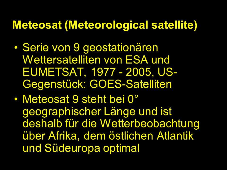 Meteosat (Meteorological satellite) Serie von 9 geostationären Wettersatelliten von ESA und EUMETSAT, 1977 - 2005, US- Gegenstück: GOES-Satelliten Meteosat 9 steht bei 0° geographischer Länge und ist deshalb für die Wetterbeobachtung über Afrika, dem östlichen Atlantik und Südeuropa optimal
