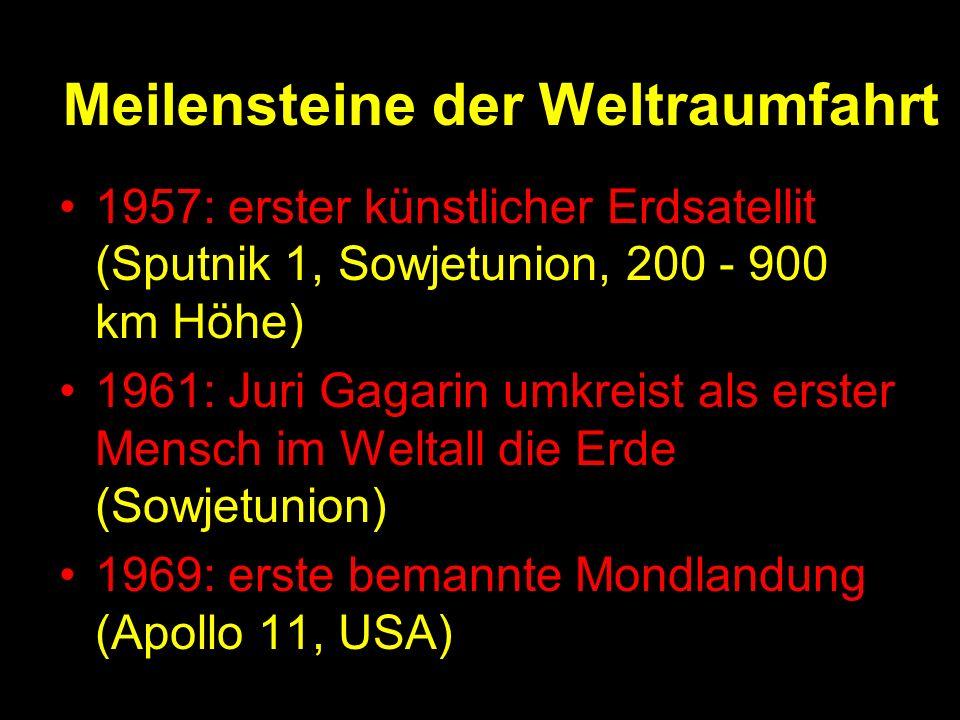 Meilensteine der Weltraumfahrt 1957: erster künstlicher Erdsatellit (Sputnik 1, Sowjetunion, 200 - 900 km Höhe) 1961: Juri Gagarin umkreist als erster Mensch im Weltall die Erde (Sowjetunion) 1969: erste bemannte Mondlandung (Apollo 11, USA)