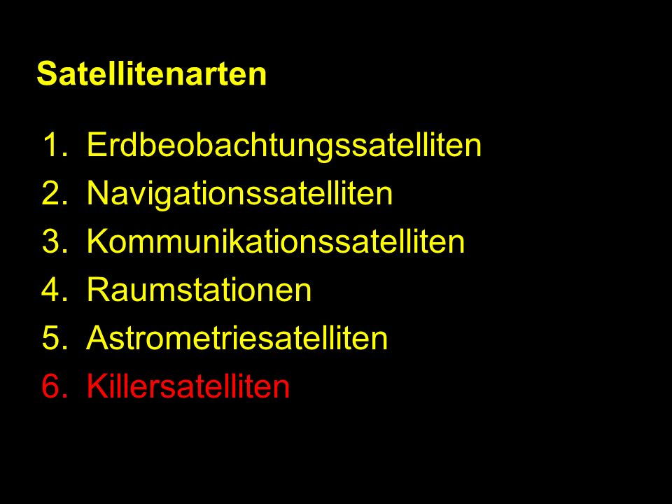 Satellitenarten 1.Erdbeobachtungssatelliten 2.Navigationssatelliten 3.Kommunikationssatelliten 4.Raumstationen 5.Astrometriesatelliten 6.Killersatelli