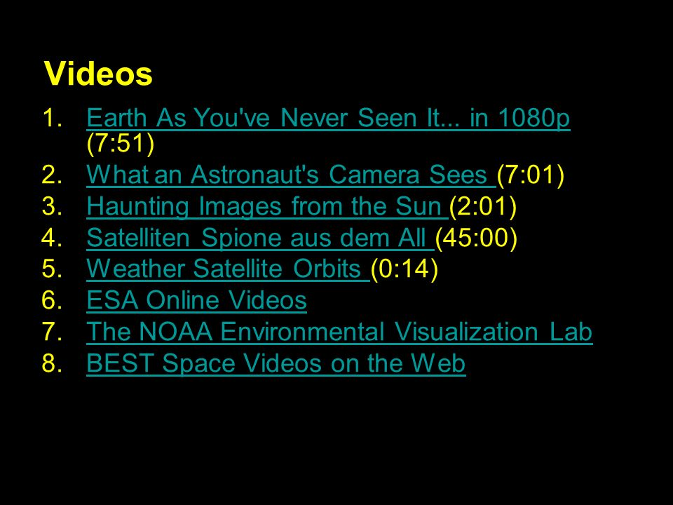 Videos 1.Earth As You've Never Seen It... in 1080p (7:51)Earth As You've Never Seen It... in 1080p 2.What an Astronaut's Camera Sees (7:01)What an Ast