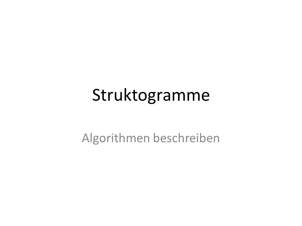Struktogramme Nassi-Shneiderman-Diagramm zur Darstellung von (Programm)Abläufen Verbale Beschreibung Struktogramm(JAVA) CodeMaschinencode