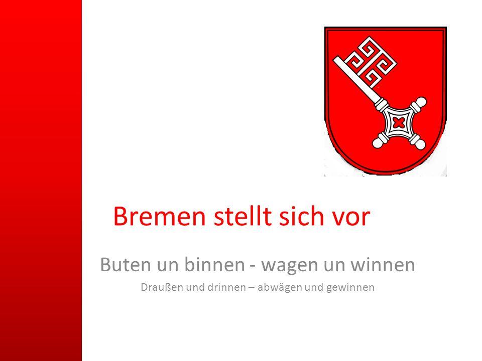 Bremen stellt sich vor Buten un binnen - wagen un winnen Draußen und drinnen – abwägen und gewinnen