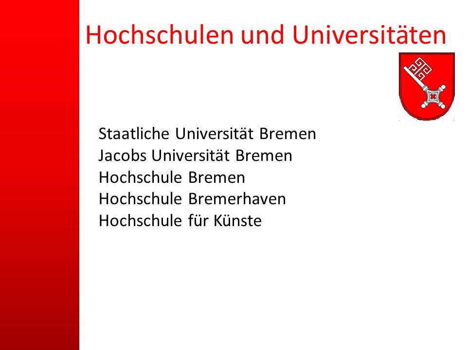 Hochschulen und Universitäten Staatliche Universität Bremen Jacobs Universität Bremen Hochschule Bremen Hochschule Bremerhaven Hochschule für Künste