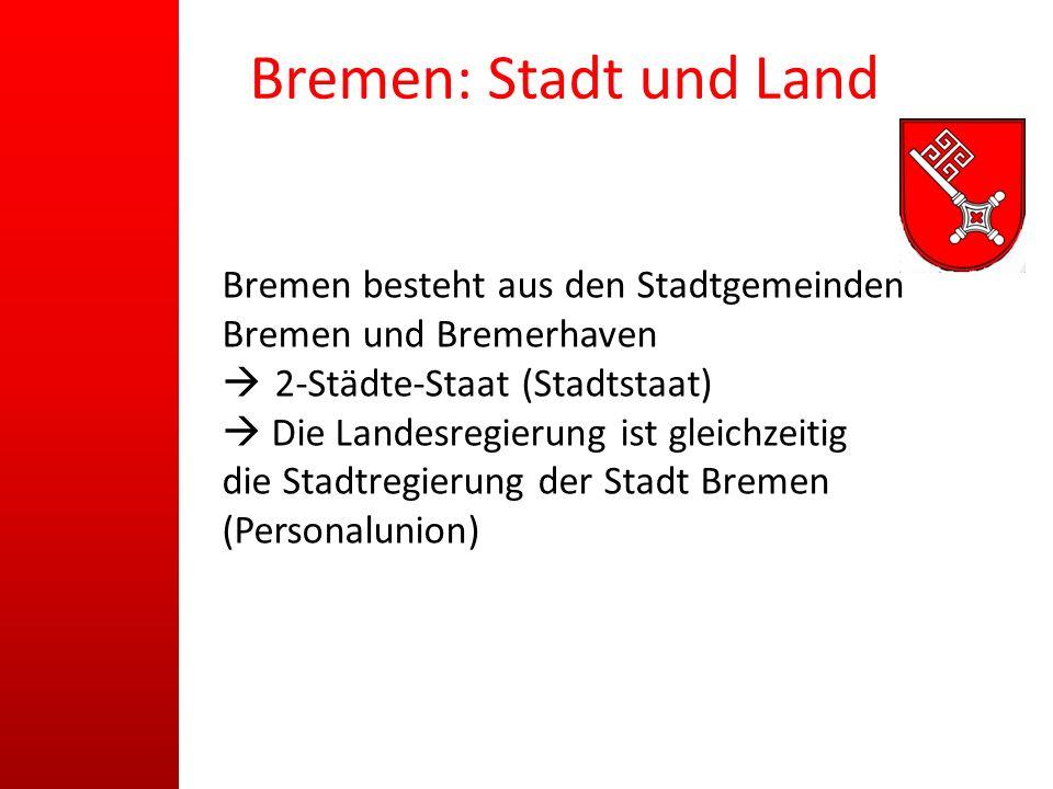 Bremen: Stadt und Land Bremen besteht aus den Stadtgemeinden Bremen und Bremerhaven 2-Städte-Staat (Stadtstaat) Die Landesregierung ist gleichzeitig d