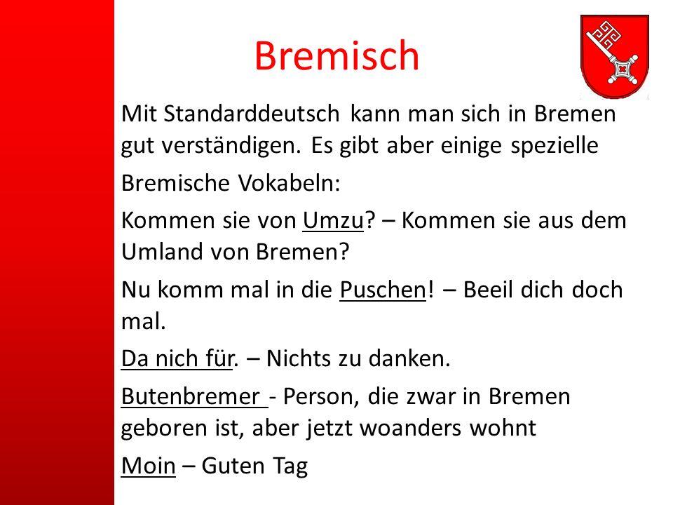Bremisch Mit Standarddeutsch kann man sich in Bremen gut verständigen. Es gibt aber einige spezielle Bremische Vokabeln: Kommen sie von Umzu? – Kommen