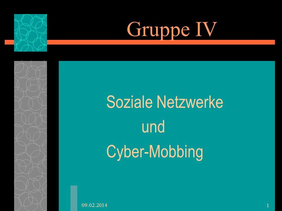 Gruppe IV Soziale Netzwerke und Cyber-Mobbing 09.02.2014 1