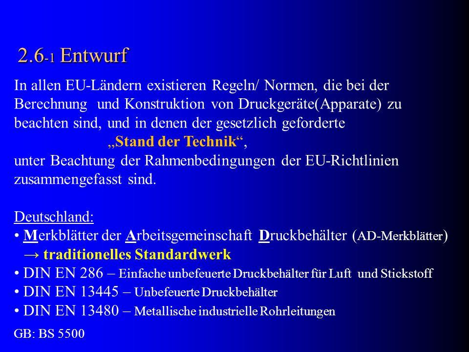 2.6 -1 Entwurf In allen EU-Ländern existieren Regeln/ Normen, die bei der Berechnung und Konstruktion von Druckgeräte(Apparate) zu beachten sind, und
